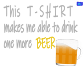This t-shirt makes me able to drink one more pint of Beer - funny beer graphic