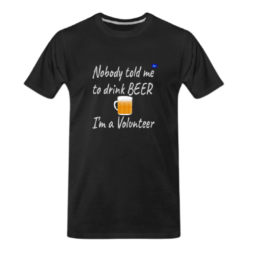 Nobody told me to drink Beer, I'm a volunteer - funny beer t shirts