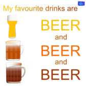 My favorite drinks are: Beer, beer and beer - funny bee