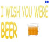 I wish you were Beer - funny beer graphic